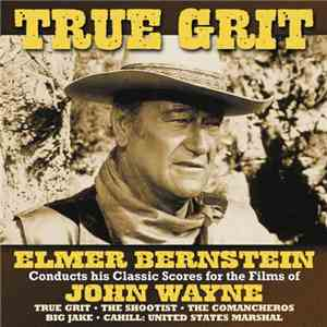 Elmer Bernstein, Utah Symphony Orchestra - True Grit : Elmer Bernstein Conducts His Classic Scores For The Films Of John Wayne) download